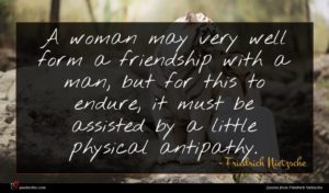 Friedrich Nietzsche quote : A woman may very ...