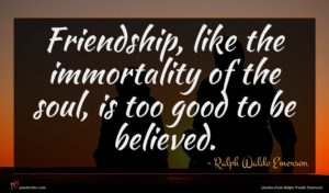 Ralph Waldo Emerson quote : Friendship like the immortality ...