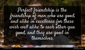 Aristotle quote : Perfect friendship is the ...