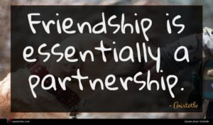 Aristotle quote : Friendship is essentially a ...
