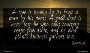 Saint Basil quote : A tree is known ...