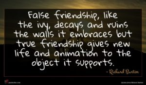 Richard Burton quote : False friendship like the ...