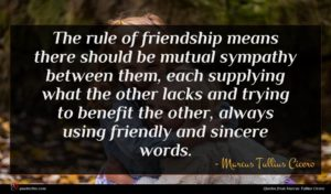 Marcus Tullius Cicero quote : The rule of friendship ...