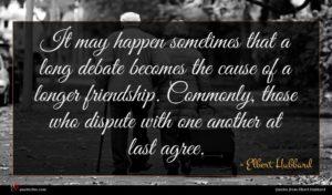 Elbert Hubbard quote : It may happen sometimes ...