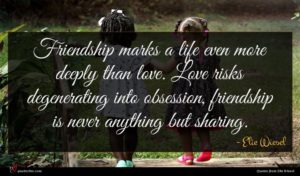 Elie Wiesel quote : Friendship marks a life ...
