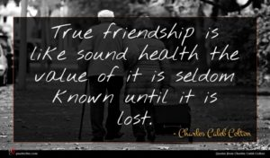 Charles Caleb Colton quote : True friendship is like ...