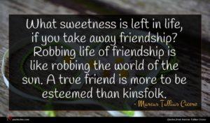 Marcus Tullius Cicero quote : What sweetness is left ...