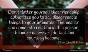Oliver Wendell Holmes quote : Don't flatter yourself that ...