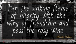 Charles Dickens quote : Fan the sinking flame ...