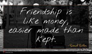 Samuel Butler quote : Friendship is like money ...