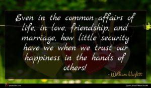 William Hazlitt quote : Even in the common ...