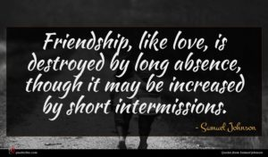 Samuel Johnson quote : Friendship like love is ...