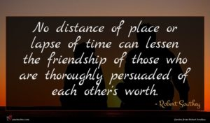 Robert Southey quote : No distance of place ...