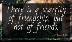 Thomas Fuller quote : There is a scarcity ...