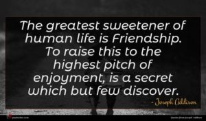 Joseph Addison quote : The greatest sweetener of ...