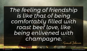 Samuel Johnson quote : The feeling of friendship ...