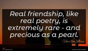 Tahar Ben Jelloun quote : Real friendship like real ...