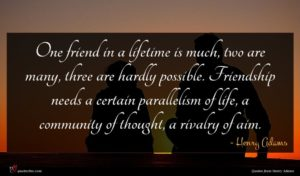 Henry Adams quote : One friend in a ...