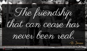 St. Jerome quote : The friendship that can ...