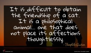 Theophile Gautier quote : It is difficult to ...