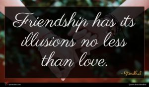 Stendhal quote : Friendship has its illusions ...