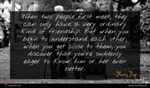 Zhang Ziyi quote : When two people first ...