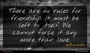 William Hazlitt quote : There are no rules ...