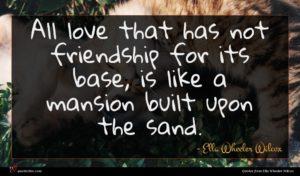 Ella Wheeler Wilcox quote : All love that has ...