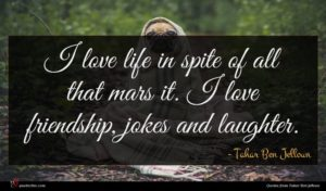 Tahar Ben Jelloun quote : I love life in ...