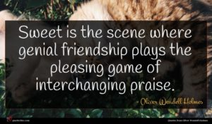 Oliver Wendell Holmes quote : Sweet is the scene ...