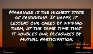 Samuel Richardson quote : Marriage is the highest ...