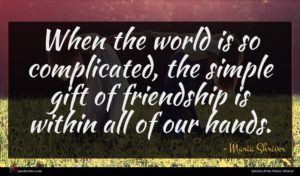 Maria Shriver quote : When the world is ...