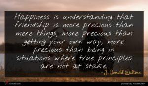 J. Donald Walters quote : Happiness is understanding that ...