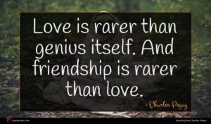 Charles Peguy quote : Love is rarer than ...