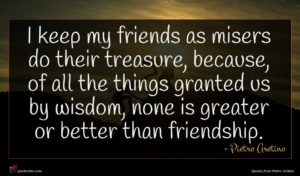Pietro Aretino quote : I keep my friends ...