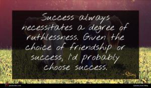 Sting quote : Success always necessitates a ...