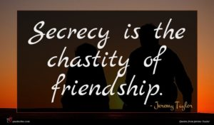 Jeremy Taylor quote : Secrecy is the chastity ...