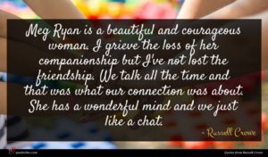 Russell Crowe quote : Meg Ryan is a ...