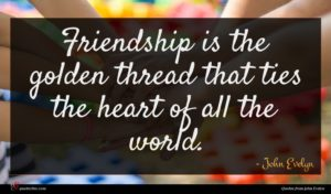 John Evelyn quote : Friendship is the golden ...