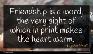 Augustine Birrell quote : Friendship is a word ...