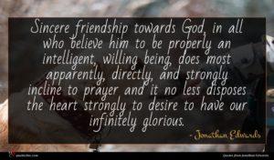 Jonathan Edwards quote : Sincere friendship towards God ...