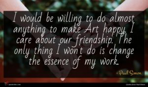 Paul Simon quote : I would be willing ...