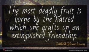 Gotthold Ephraim Lessing quote : The most deadly fruit ...