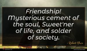 Robert Blair quote : Friendship Mysterious cement of ...