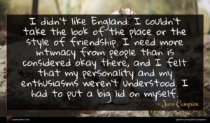 Jane Campion quote : I didn't like England ...