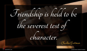 Charles Eastman quote : Friendship is held to ...