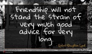 Robert Staughton Lynd quote : Friendship will not stand ...