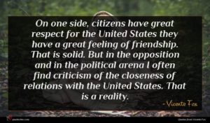 Vicente Fox quote : On one side citizens ...