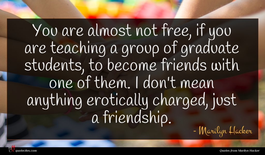 You are almost not free, if you are teaching a group of graduate students, to become friends with one of them. I don't mean anything erotically charged, just a friendship.
