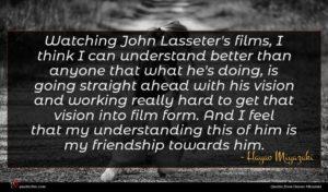 Hayao Miyazaki quote : Watching John Lasseter's films ...